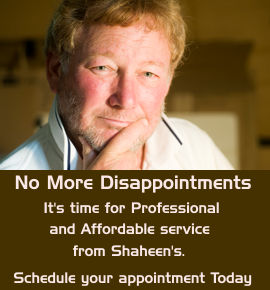 No More Disappointments. It's time for Professional and Affordable service from Shaheen's. Schedule you appointment Today!